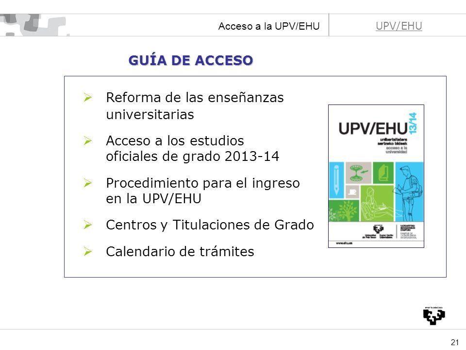 21 UPV/EHU Acceso a la UPV/EHU Reforma de las enseñanzas universitarias Acceso a los estudios oficiales de grado 2013-14 Procedimiento para el ingreso