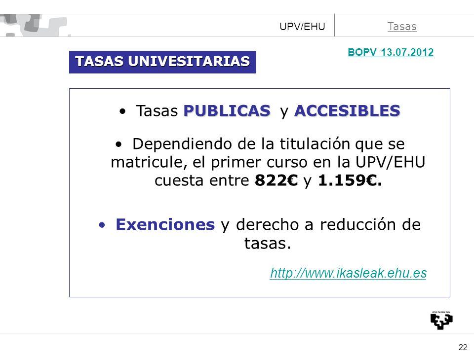22 Tasas PUBLICAS ACCESIBLESTasas PUBLICAS y ACCESIBLES Dependiendo de la titulación que se matricule, el primer curso en la UPV/EHU cuesta entre 822