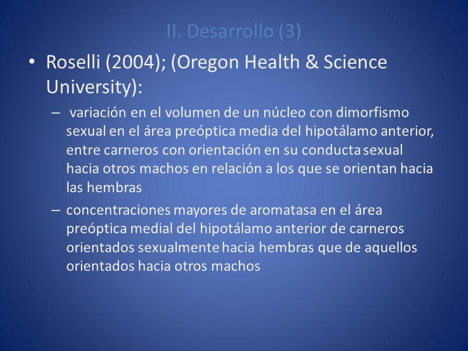 II. Desarrollo (3) Roselli (2004); (Oregon Health & Science University): – variación en el volumen de un núcleo con dimorfismo sexual en el área preóp