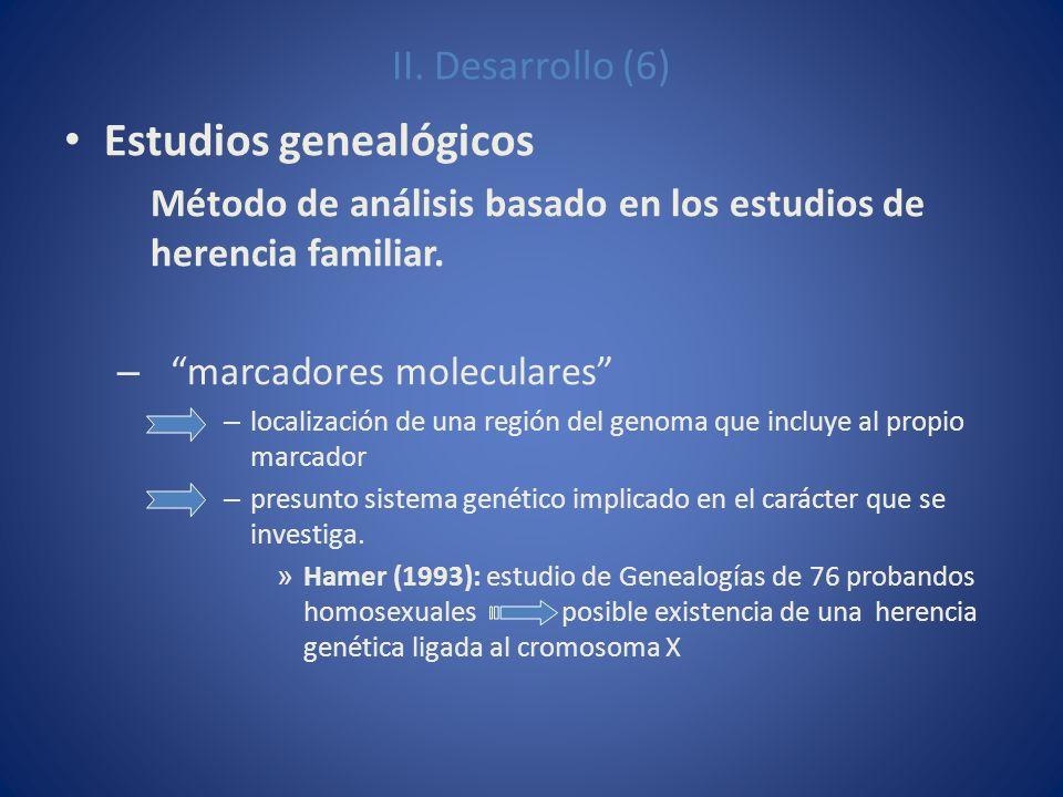 II. Desarrollo (6) Estudios genealógicos Método de análisis basado en los estudios de herencia familiar. – marcadores moleculares – localización de un