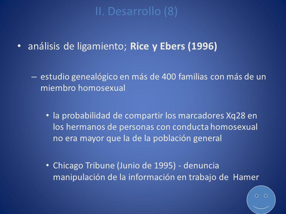 II. Desarrollo (8) análisis de ligamiento; Rice y Ebers (1996) – estudio genealógico en más de 400 familias con más de un miembro homosexual la probab