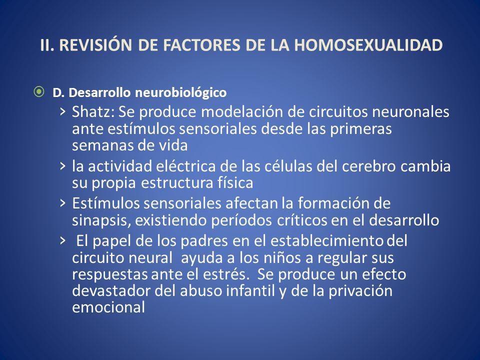 II. REVISIÓN DE FACTORES DE LA HOMOSEXUALIDAD D. Desarrollo neurobiológico Shatz: Se produce modelación de circuitos neuronales ante estímulos sensori