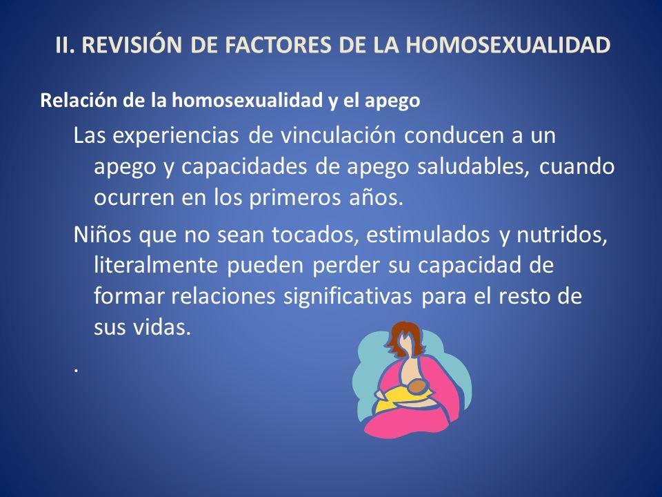 II. REVISIÓN DE FACTORES DE LA HOMOSEXUALIDAD Relación de la homosexualidad y el apego Las experiencias de vinculación conducen a un apego y capacidad