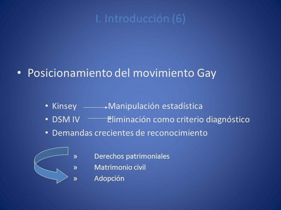 I. Introducción (6) Posicionamiento del movimiento Gay Kinsey Manipulación estadística DSM IV Eliminación como criterio diagnóstico Demandas creciente