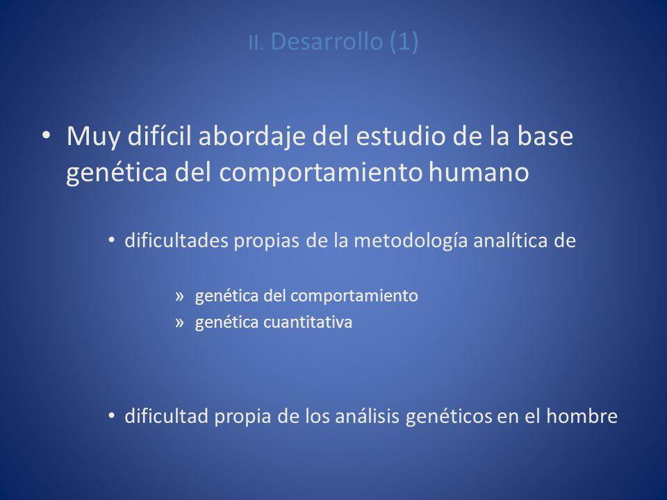 II. Desarrollo (1) Muy difícil abordaje del estudio de la base genética del comportamiento humano dificultades propias de la metodología analítica de
