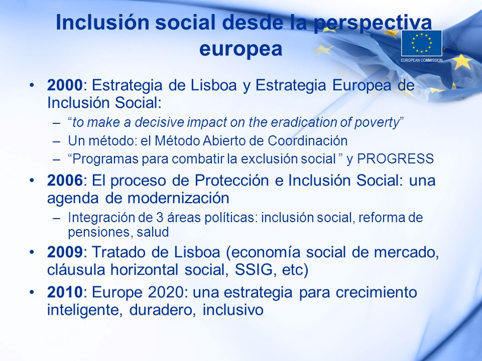 Inclusión social desde la perspectiva europea 2000: Estrategia de Lisboa y Estrategia Europea de Inclusión Social: –to make a decisive impact on the e