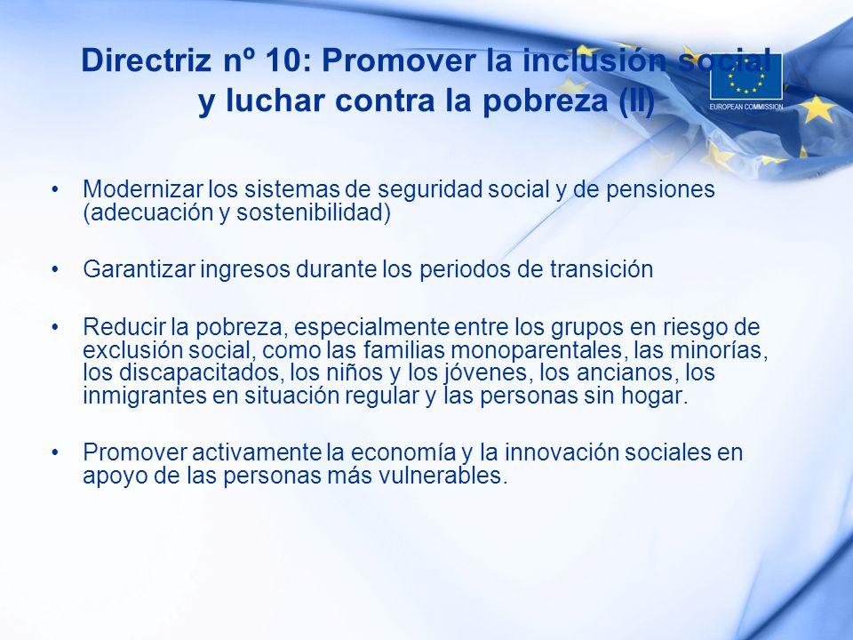 Directriz nº 10: Promover la inclusión social y luchar contra la pobreza (II) Modernizar los sistemas de seguridad social y de pensiones (adecuación y