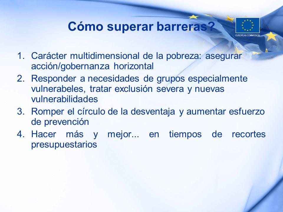 Cómo superar barreras? 1.Carácter multidimensional de la pobreza: asegurar acción/gobernanza horizontal 2.Responder a necesidades de grupos especialme