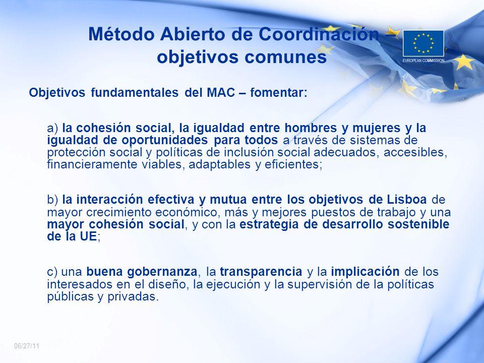 06/27/11 Método Abierto de Coordinación – objetivos comunes Objetivos fundamentales del MAC – fomentar: a) la cohesión social, la igualdad entre hombr
