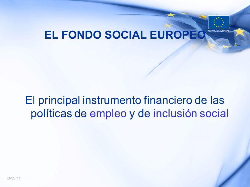 06/27/11 EL FONDO SOCIAL EUROPEO El principal instrumento financiero de las políticas de empleo y de inclusión social