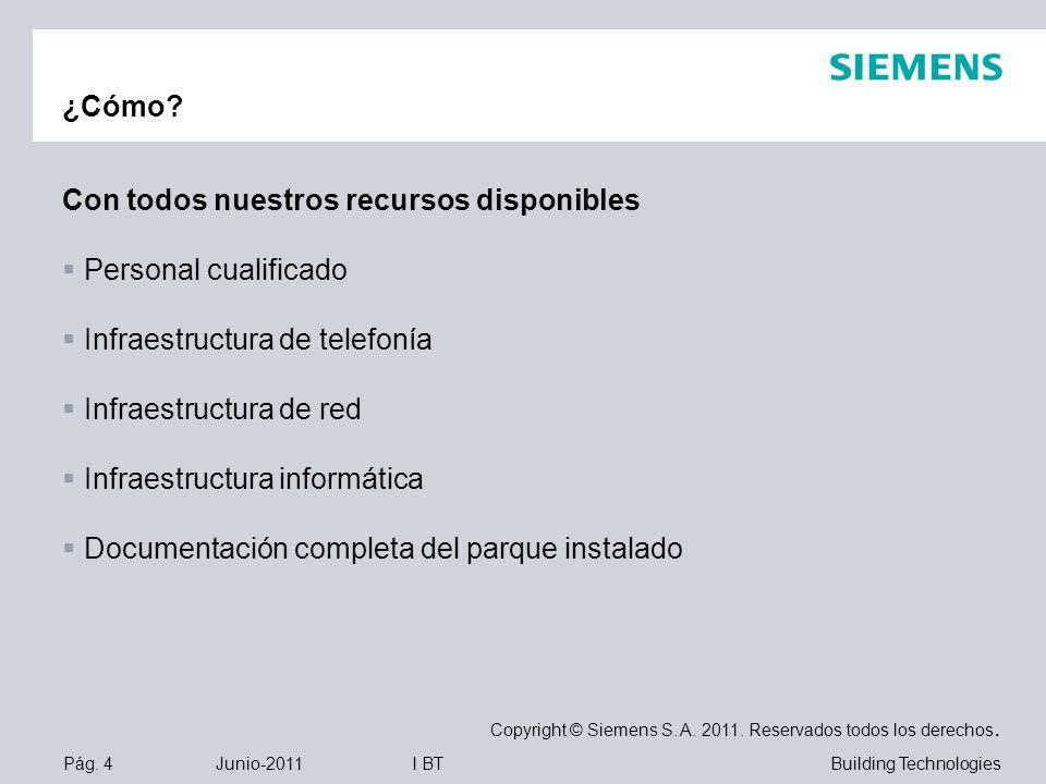 Pág. 4 Junio-2011 Copyright © Siemens S. A. 2011. Reservados todos los derechos. Building TechnologiesI BT ¿Cómo? Con todos nuestros recursos disponib