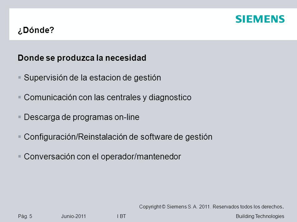 Pág. 5 Junio-2011 Copyright © Siemens S. A. 2011. Reservados todos los derechos. Building TechnologiesI BT Donde se produzca la necesidad Supervisión