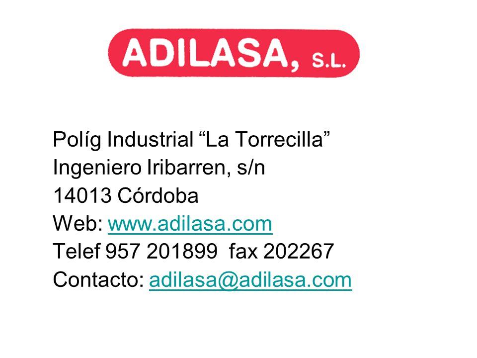 Políg Industrial La Torrecilla Ingeniero Iribarren, s/n 14013 Córdoba Web: www.adilasa.comwww.adilasa.com Telef 957 201899 fax 202267 Contacto: adilas