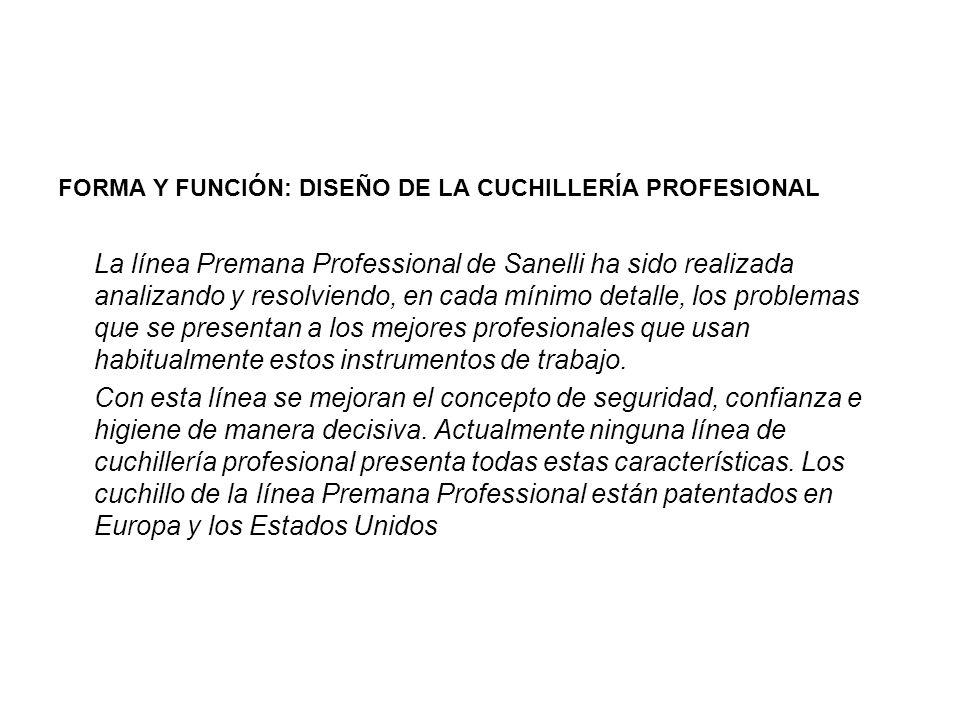 FORMA Y FUNCIÓN: DISEÑO DE LA CUCHILLERÍA PROFESIONAL La línea Premana Professional de Sanelli ha sido realizada analizando y resolviendo, en cada mín