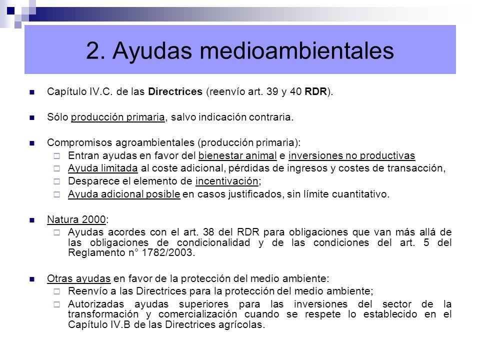 2. Ayudas medioambientales Capítulo IV.C. de las Directrices (reenvío art. 39 y 40 RDR). Sólo producción primaria, salvo indicación contraria. Comprom