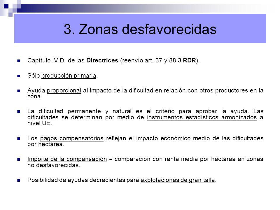 3. Zonas desfavorecidas Capítulo IV.D. de las Directrices (reenvío art. 37 y 88.3 RDR). Sólo producción primaria. Ayuda proporcional al impacto de la