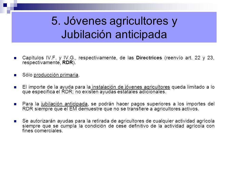 5. Jóvenes agricultores y Jubilación anticipada Capítulos IV.F. y IV.G., respectivamente, de las Directrices (reenvío art. 22 y 23, respectivamente, R