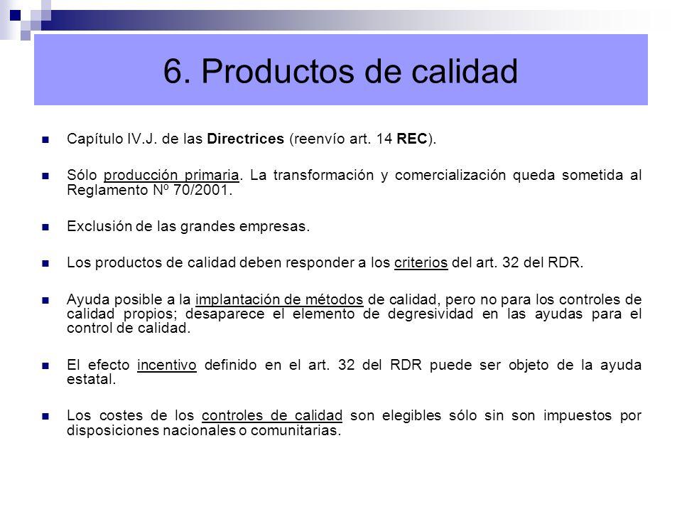 Capítulo IV.J. de las Directrices (reenvío art. 14 REC). Sólo producción primaria. La transformación y comercialización queda sometida al Reglamento N
