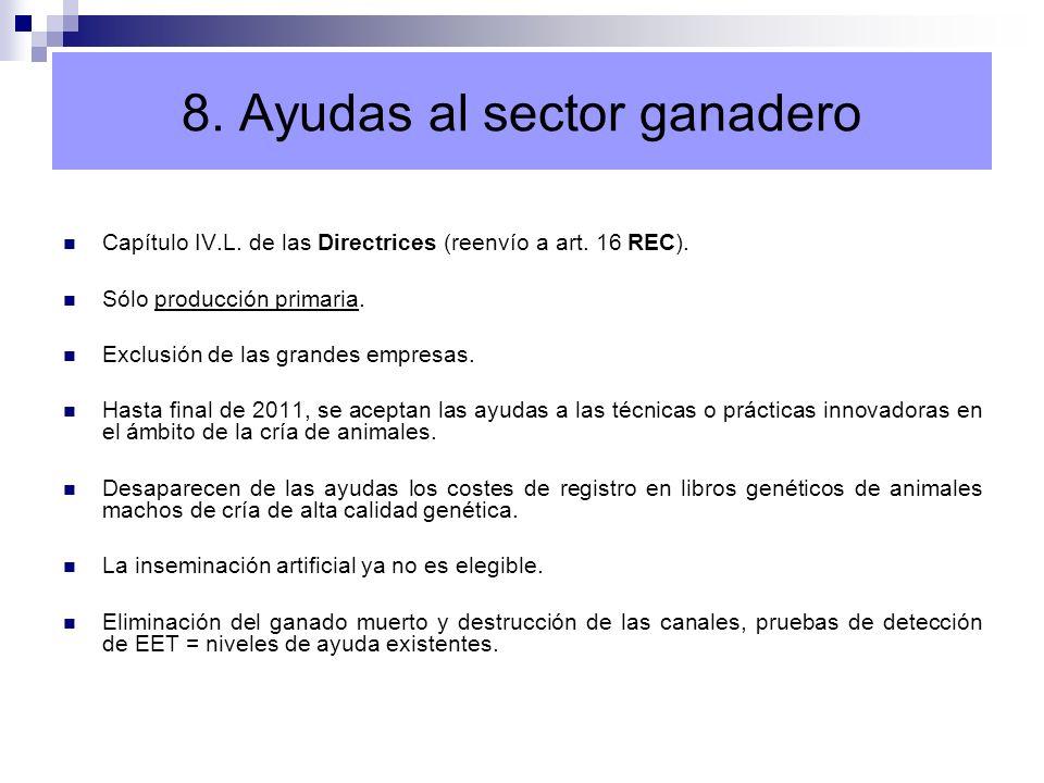 8. Ayudas al sector ganadero Capítulo IV.L. de las Directrices (reenvío a art. 16 REC). Sólo producción primaria. Exclusión de las grandes empresas. H