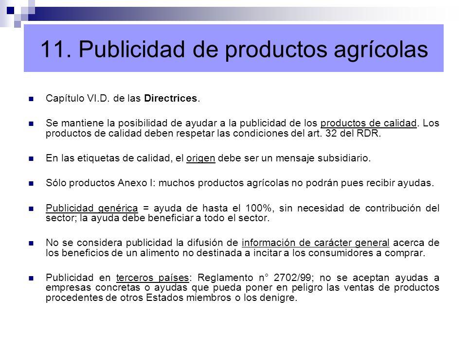 11. Publicidad de productos agrícolas Capítulo VI.D. de las Directrices. Se mantiene la posibilidad de ayudar a la publicidad de los productos de cali