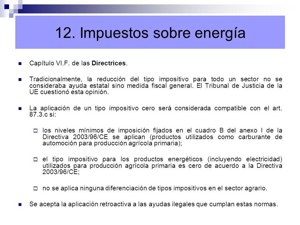 12. Impuestos sobre energía Capítulo VI.F. de las Directrices. Tradicionalmente, la reducción del tipo impositivo para todo un sector no se considerab