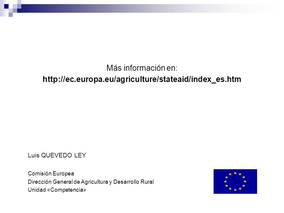Más información en: http://ec.europa.eu/agriculture/stateaid/index_es.htm Luis QUEVEDO LEY Comisión Europea Dirección General de Agricultura y Desarro