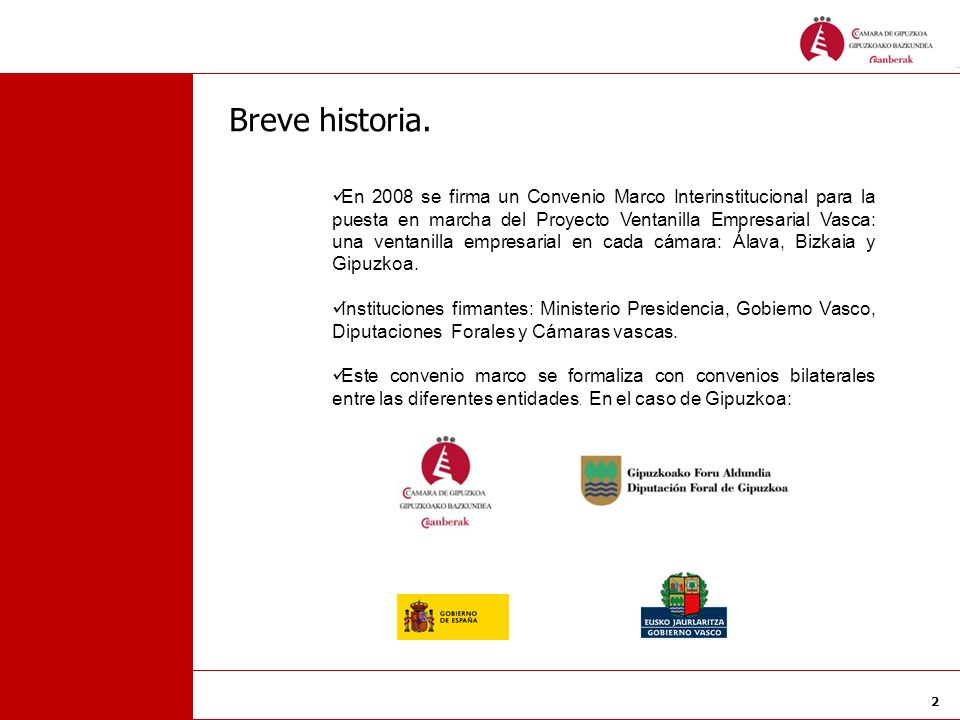 2 Breve historia. En 2008 se firma un Convenio Marco Interinstitucional para la puesta en marcha del Proyecto Ventanilla Empresarial Vasca: una ventan