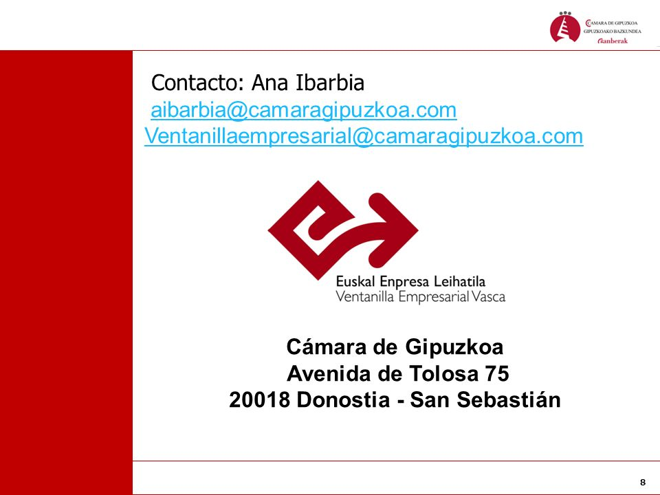 8 Contacto: Ana Ibarbia aibarbia@camaragipuzkoa.com Ventanillaempresarial@camaragipuzkoa.com Cámara de Gipuzkoa Avenida de Tolosa 75 20018 Donostia -