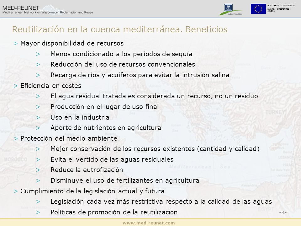 www.med-reunet.com EUROPEAN COMMISSION RESEARCH DIRECTORATES GENERAL Reutilización en la cuenca mediterránea. Beneficios > Mayor disponibilidad de rec