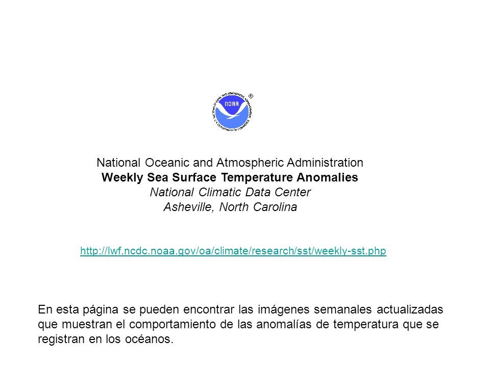 National Oceanic and Atmospheric Administration Weekly Sea Surface Temperature Anomalies National Climatic Data Center Asheville, North Carolina http: