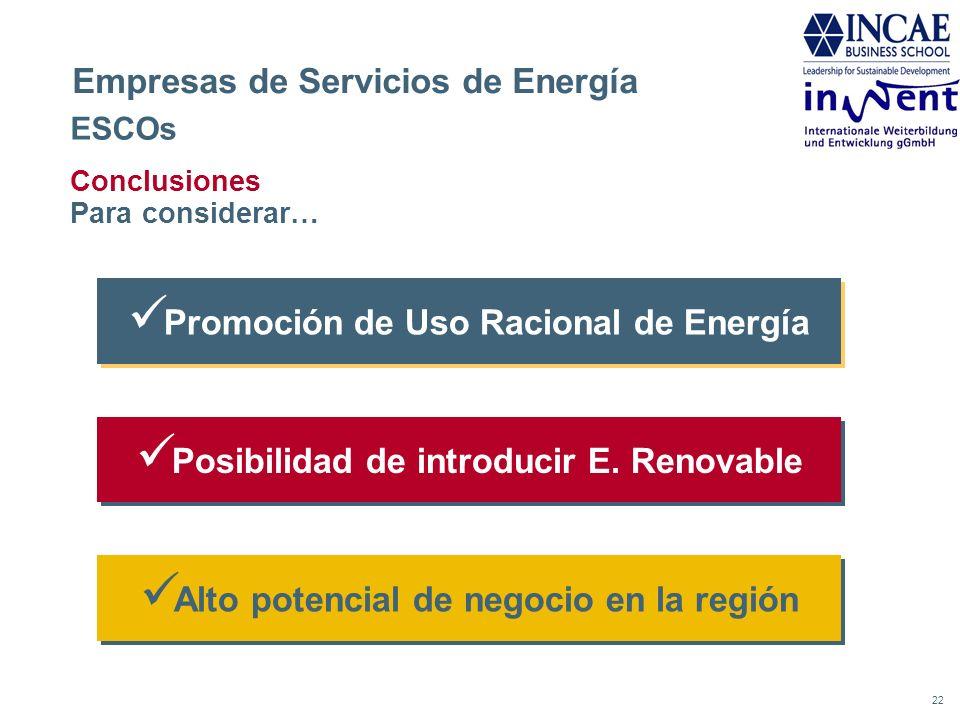 22 Empresas de Servicios de Energía ESCOs Conclusiones Para considerar… Promoción de Uso Racional de Energía Posibilidad de introducir E. Renovable Al