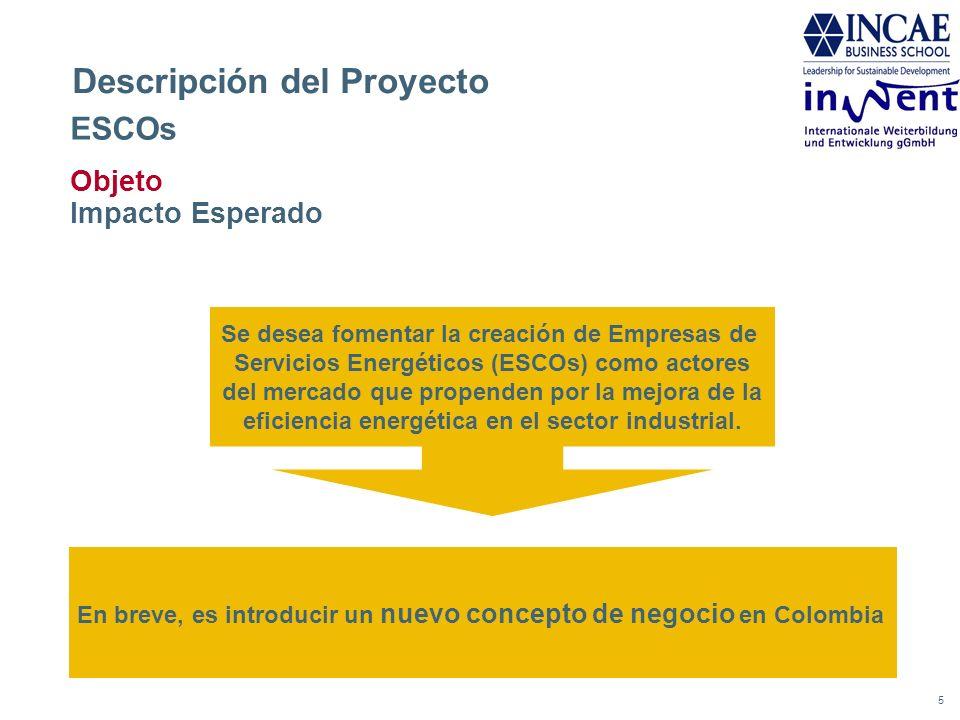 5 Descripción del Proyecto Objeto Impacto Esperado Se desea fomentar la creación de Empresas de Servicios Energéticos (ESCOs) como actores del mercado