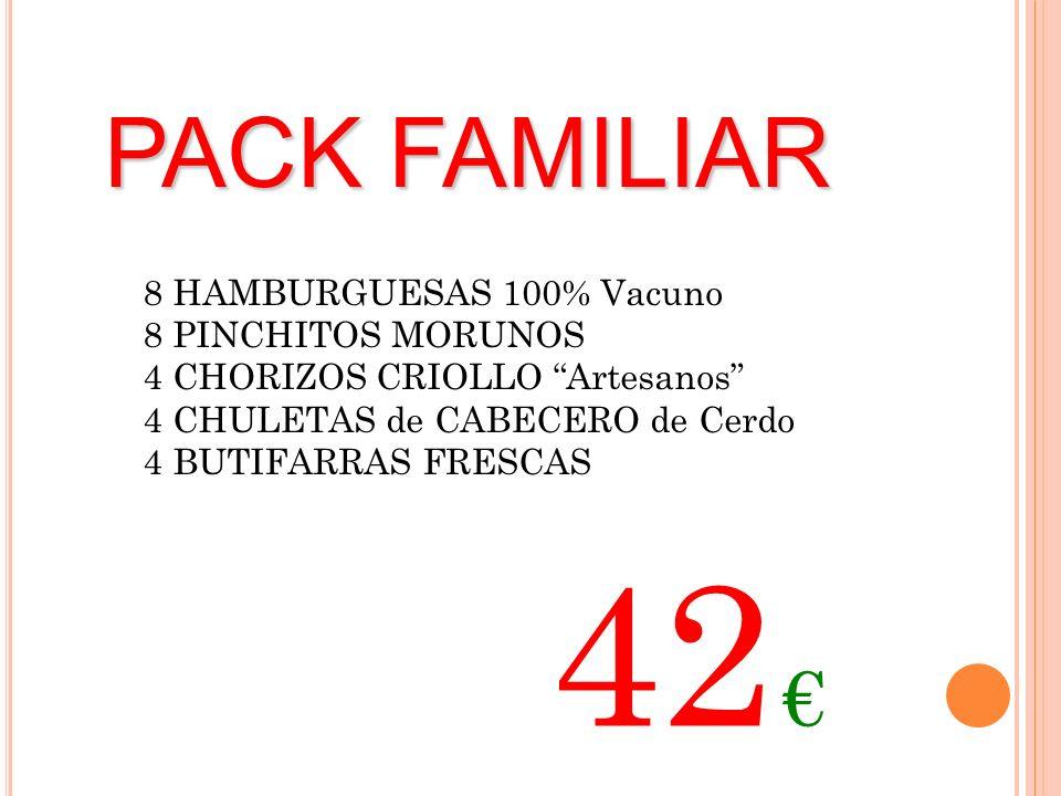 PACK FAMILIAR 8 HAMBURGUESAS 100% Vacuno 8 PINCHITOS MORUNOS 4 CHORIZOS CRIOLLO Artesanos 4 CHULETAS de CABECERO de Cerdo 4 BUTIFARRAS FRESCAS 42
