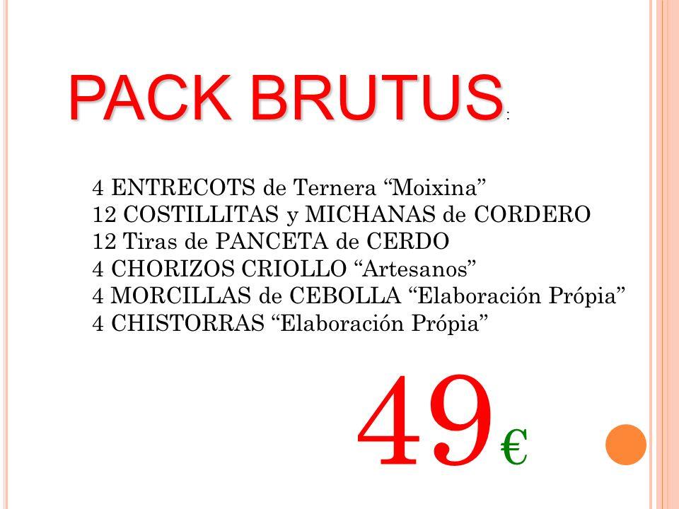 PACK BRUTUS PACK BRUTUS : 4 ENTRECOTS de Ternera Moixina 12 COSTILLITAS y MICHANAS de CORDERO 12 Tiras de PANCETA de CERDO 4 CHORIZOS CRIOLLO Artesano