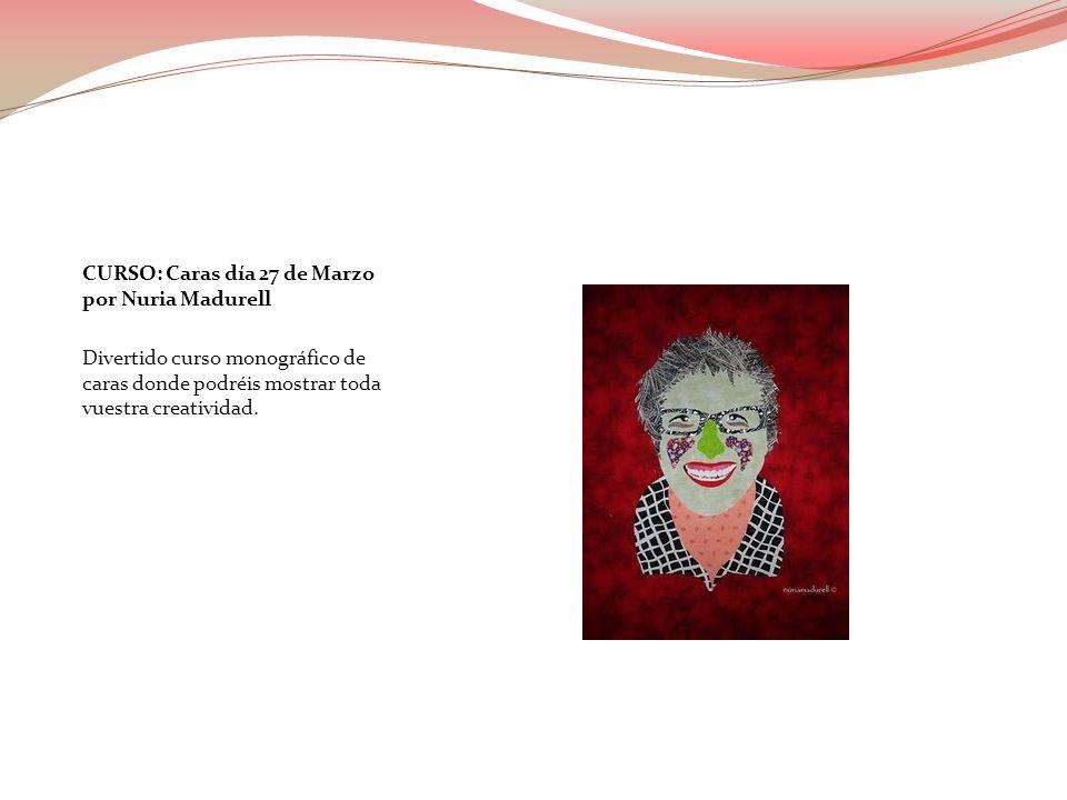 CURSO: Caras día 27 de Marzo por Nuria Madurell Divertido curso monográfico de caras donde podréis mostrar toda vuestra creatividad.