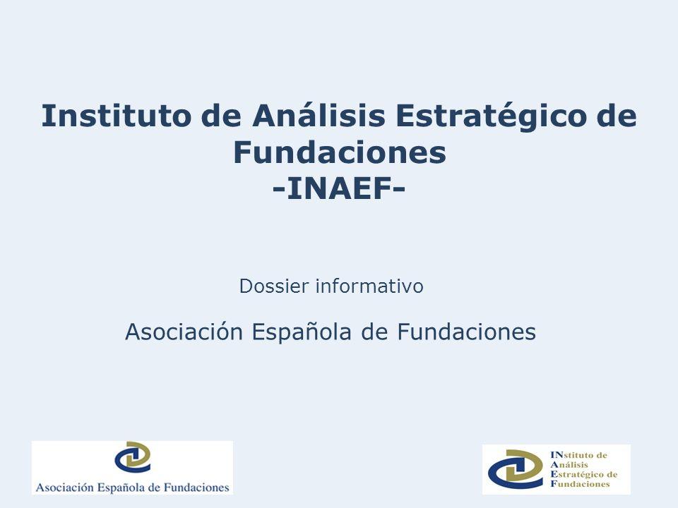 Dossier informativo Asociación Española de Fundaciones Instituto de Análisis Estratégico de Fundaciones -INAEF-