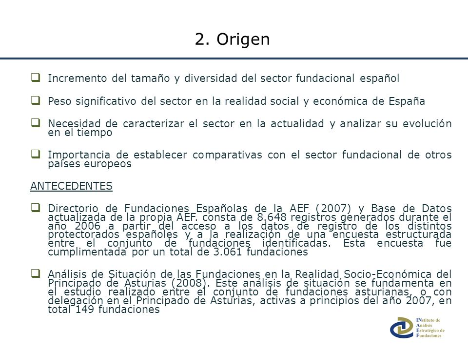 Incremento del tamaño y diversidad del sector fundacional español Peso significativo del sector en la realidad social y económica de España Necesidad