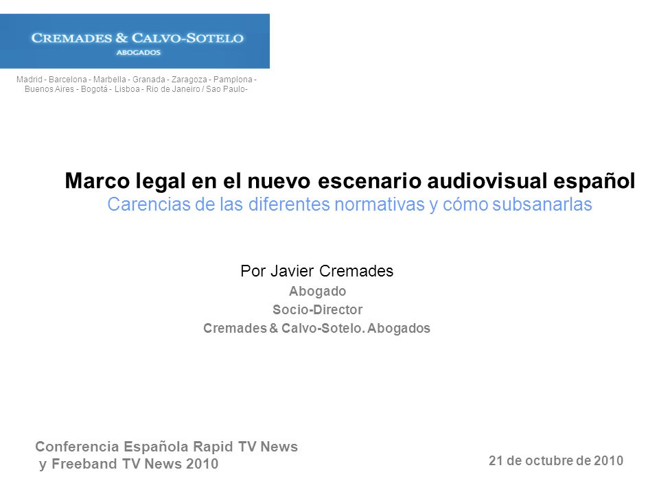 Marco legal en el nuevo escenario audiovisual español Carencias de las diferentes normativas y cómo subsanarlas Por Javier Cremades Abogado Socio-Dire
