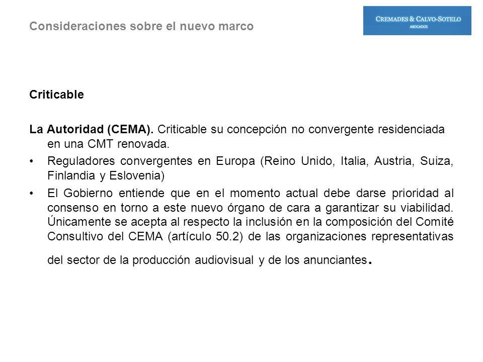 Criticable La Autoridad (CEMA). Criticable su concepción no convergente residenciada en una CMT renovada. Reguladores convergentes en Europa (Reino Un