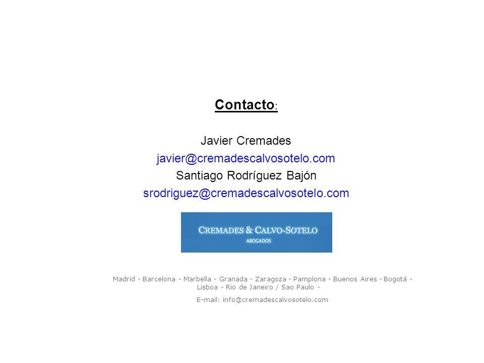Contacto : Javier Cremades javier@cremadescalvosotelo.com Santiago Rodríguez Bajón srodriguez@cremadescalvosotelo.com Madrid - Barcelona - Marbella -