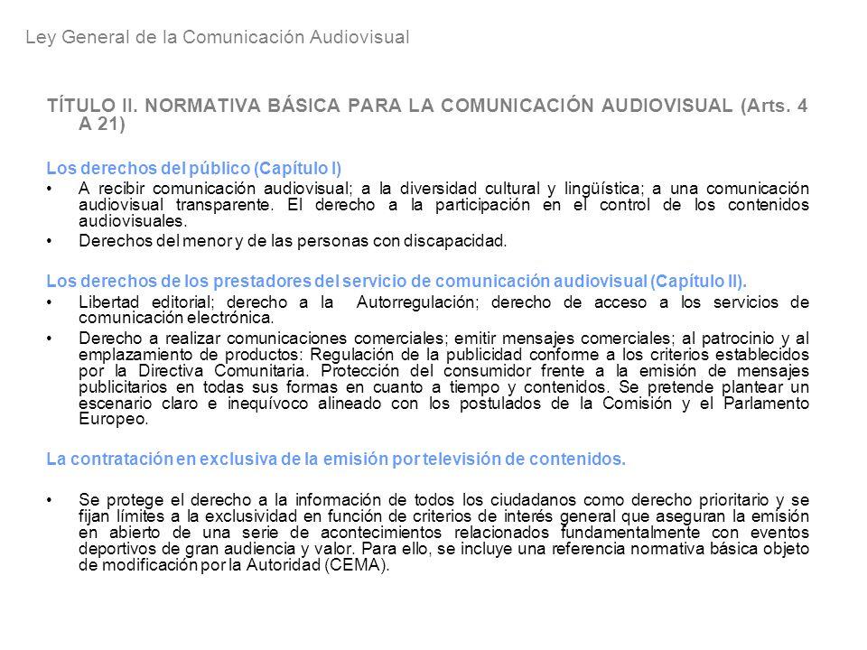 TÍTULO II. NORMATIVA BÁSICA PARA LA COMUNICACIÓN AUDIOVISUAL (Arts. 4 A 21) Los derechos del público (Capítulo I) A recibir comunicación audiovisual;