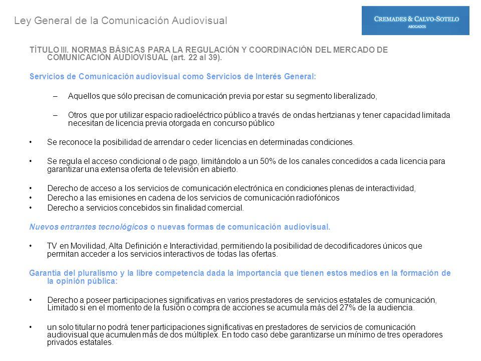 TÍTULO III. NORMAS BÁSICAS PARA LA REGULACIÓN Y COORDINACIÓN DEL MERCADO DE COMUNICACIÓN AUDIOVISUAL (art. 22 al 39). Servicios de Comunicación audiov