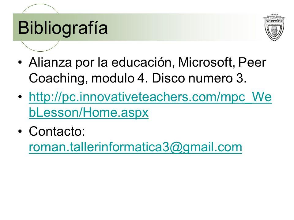 Bibliografía Alianza por la educación, Microsoft, Peer Coaching, modulo 4. Disco numero 3. http://pc.innovativeteachers.com/mpc_We bLesson/Home.aspxht