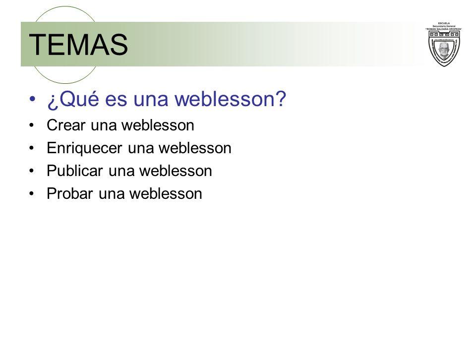 TEMAS ¿Qué es una weblesson? Crear una weblesson Enriquecer una weblesson Publicar una weblesson Probar una weblesson
