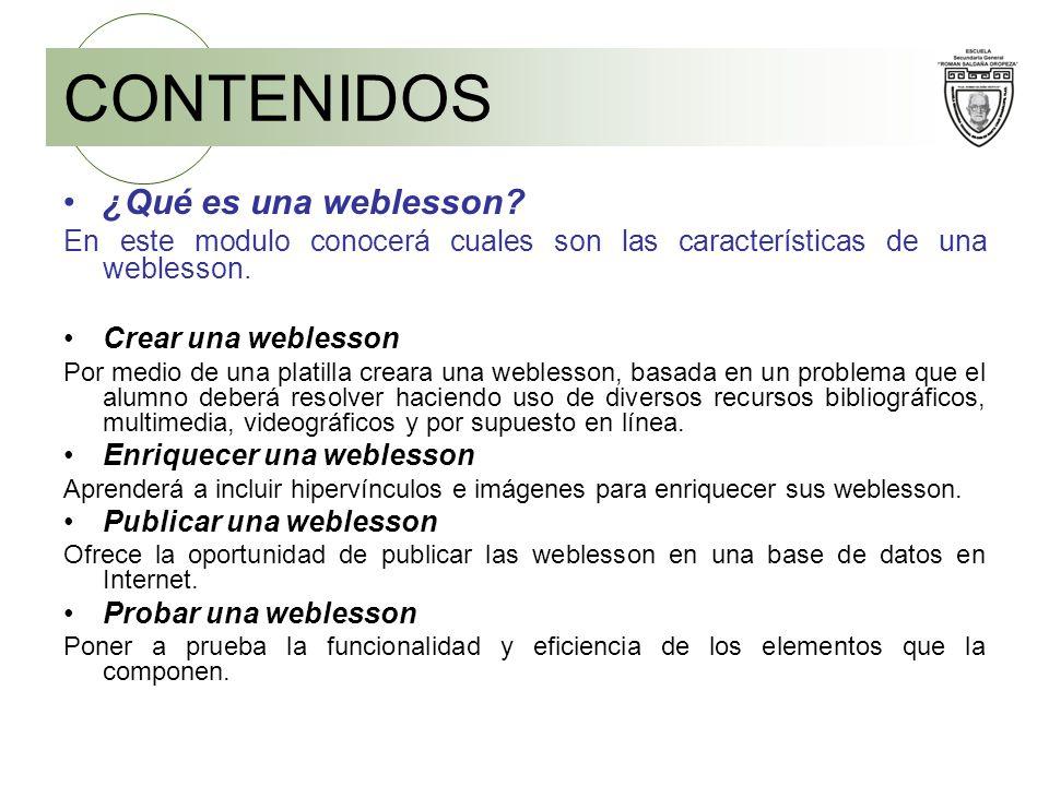 CONTENIDOS ¿Qué es una weblesson? En este modulo conocerá cuales son las características de una weblesson. Crear una weblesson Por medio de una platil