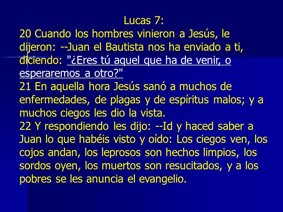 Lucas 7: 20 Cuando los hombres vinieron a Jesús, le dijeron: --Juan el Bautista nos ha enviado a ti, diciendo: