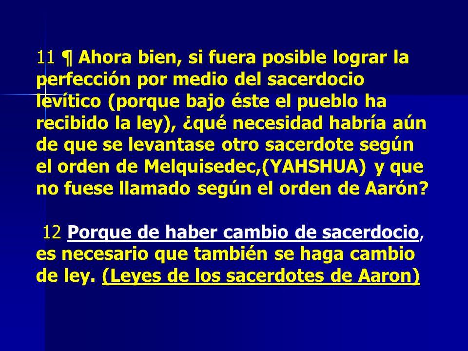 11 ¶ Ahora bien, si fuera posible lograr la perfección por medio del sacerdocio levítico (porque bajo éste el pueblo ha recibido la ley), ¿qué necesid