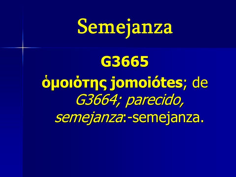Semejanza G3665 μοιότης jomoiótes; de G3664; parecido, semejanza:-semejanza.