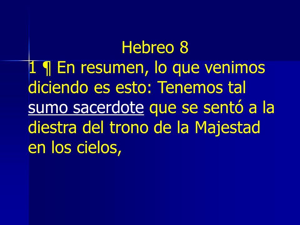 Hebreo 8 1 ¶ En resumen, lo que venimos diciendo es esto: Tenemos tal sumo sacerdote que se sentó a la diestra del trono de la Majestad en los cielos,