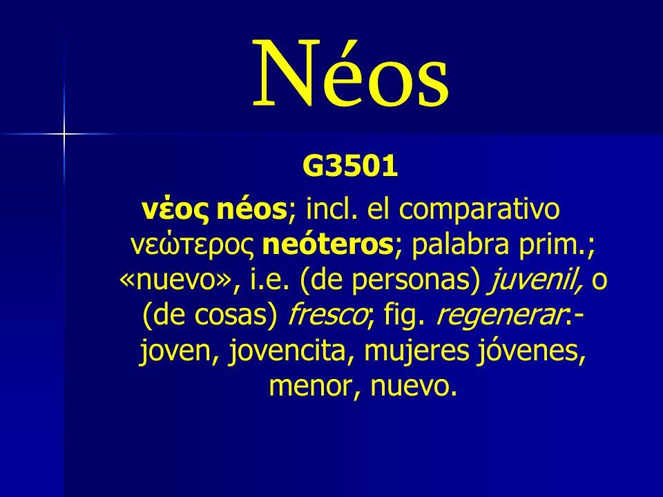 Néos G3501 νέος néos; incl. el comparativo νεώτερος neóteros; palabra prim.; «nuevo», i.e. (de personas) juvenil, o (de cosas) fresco; fig. regenerar:
